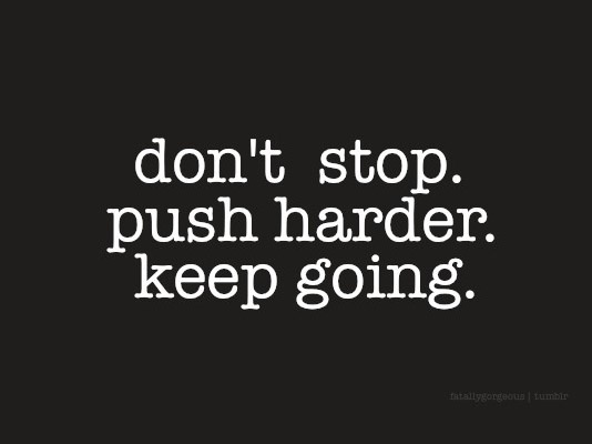 3330405-push-harder-don-t-stop-keep-going-quotes