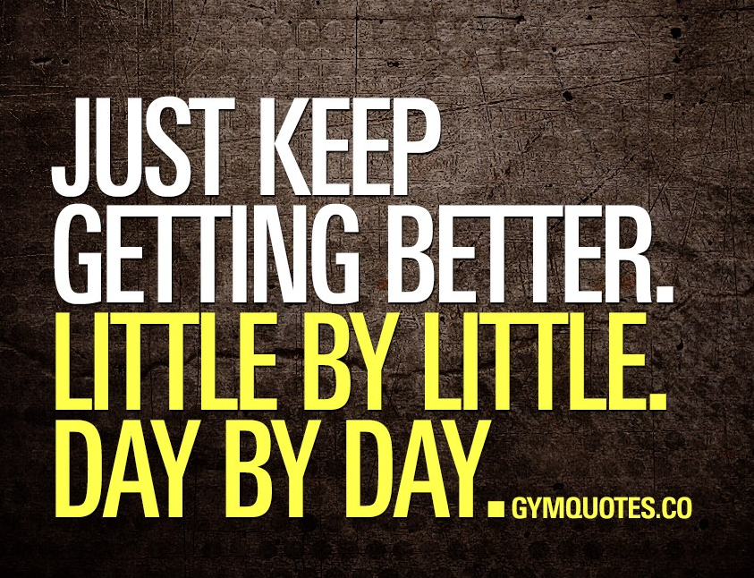just-keep-getting-better-little-by-little-day-by-day-motivational-gym-quotes