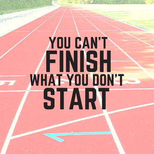 you-cant-finish-what-you-dont-start-300x300