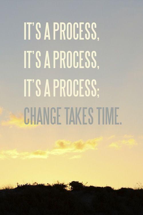 Its-a-process-change-takes-time