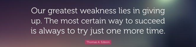 19372-Thomas-A-Edison-Quote-Our-greatest-weakness-lies-in-giving-up-The