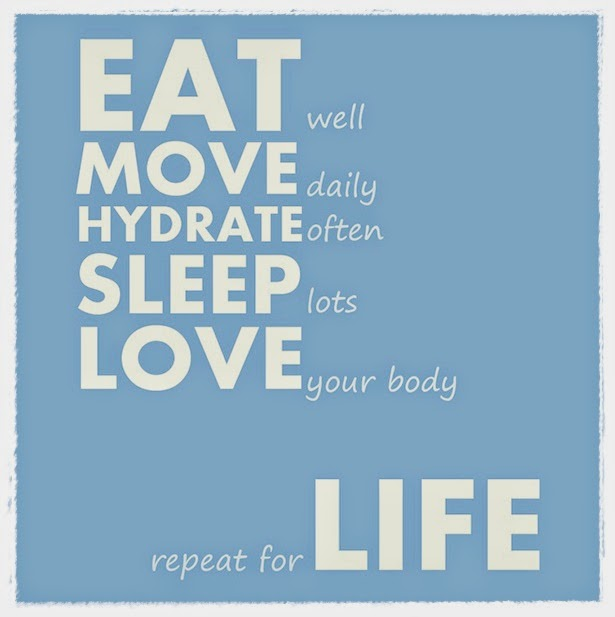 Eat well move daily, hydrate often and sleep lots